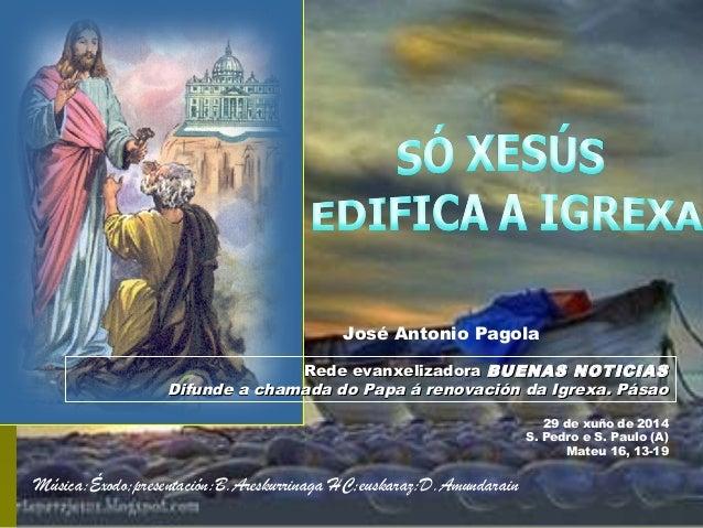 29 de xuño de 2014 S. Pedro e S. Paulo (A) Mateu 16, 13-19 Rede evanxelizadoraRede evanxelizadora BUENAS NOTICIASBUENAS NO...