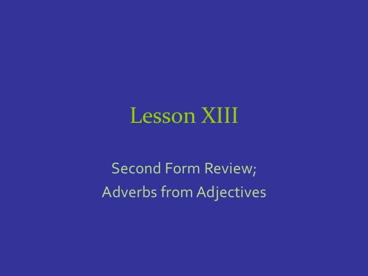 Lesson XIII Second Form Review;Adverbs from Adjectives