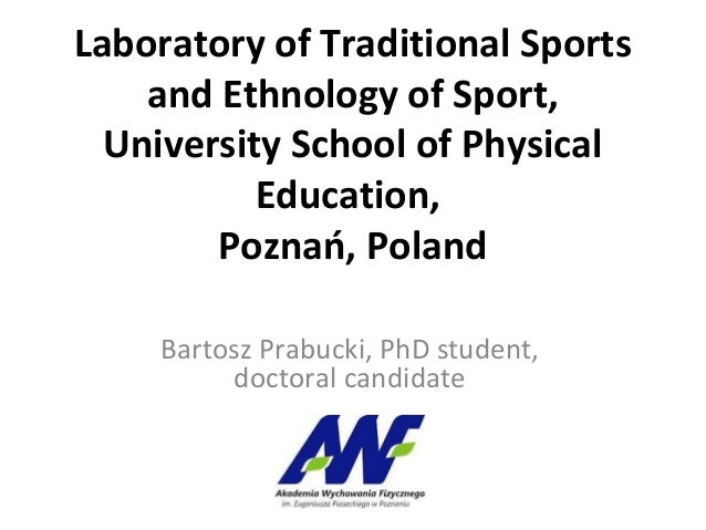 Laboratory of Traditional Sports and Ethnology of Sport, University School of Physical Education, Poznań, Poland Bartosz P...