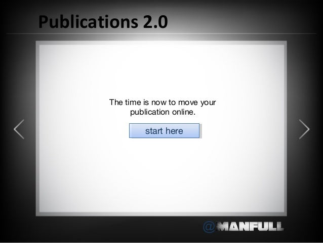 @Publications 2.0The time is now to move yourpublication online.start herestart here