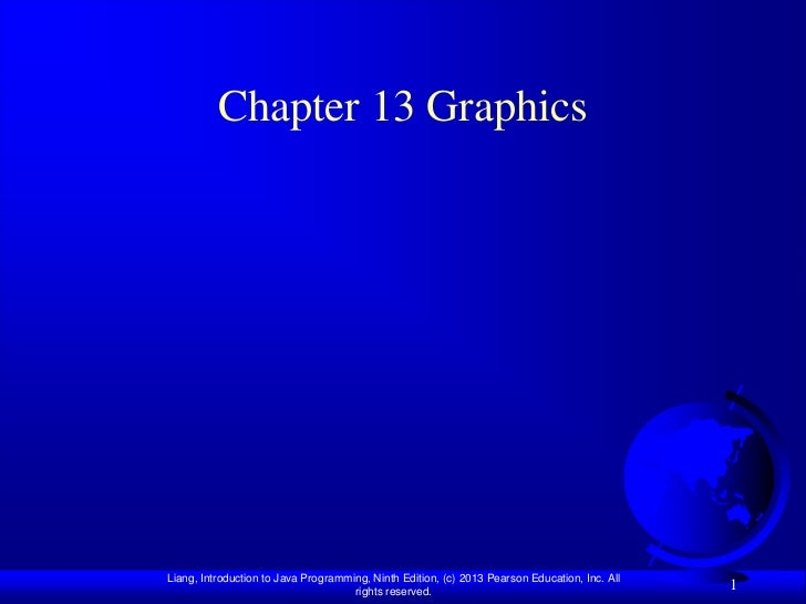 Chapter 13 GraphicsLiang, Introduction to Java Programming, Ninth Edition, (c) 2013 Pearson Education, Inc. All           ...