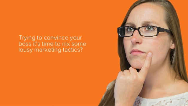 Trying to convince your boss it's time to nix some lousy marketing tactics?