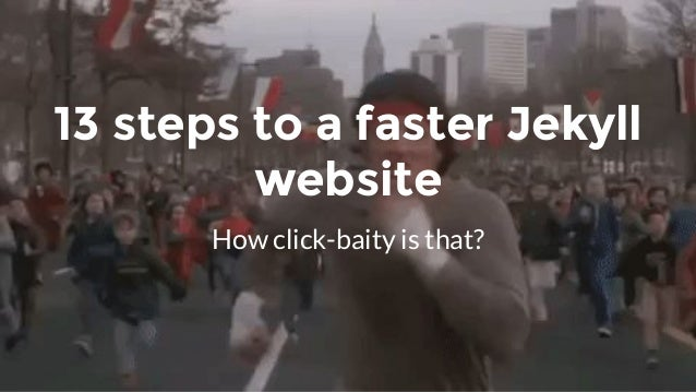 How click-baity is that? 13 steps to a faster Jekyll website