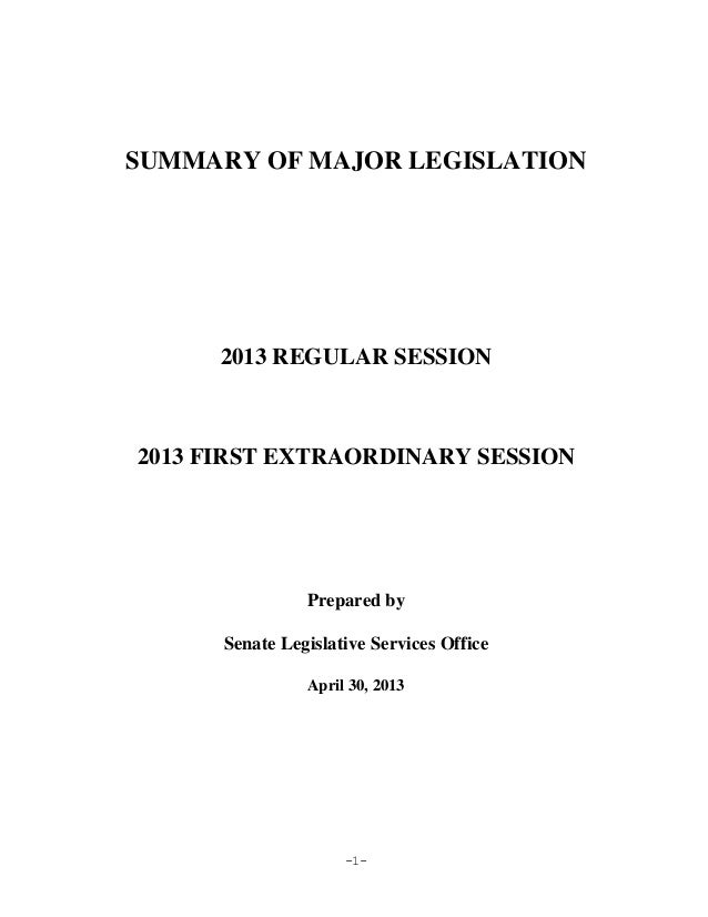 -1-SUMMARY OF MAJOR LEGISLATION2013 REGULAR SESSION2013 FIRST EXTRAORDINARY SESSIONPrepared bySenate Legislative Services ...