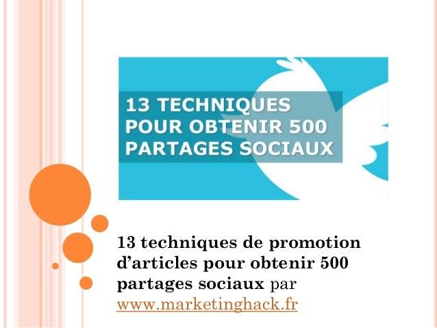 13 techniques de promotion d'articles pour obtenir 500 partages sociaux par www.marketinghack.fr