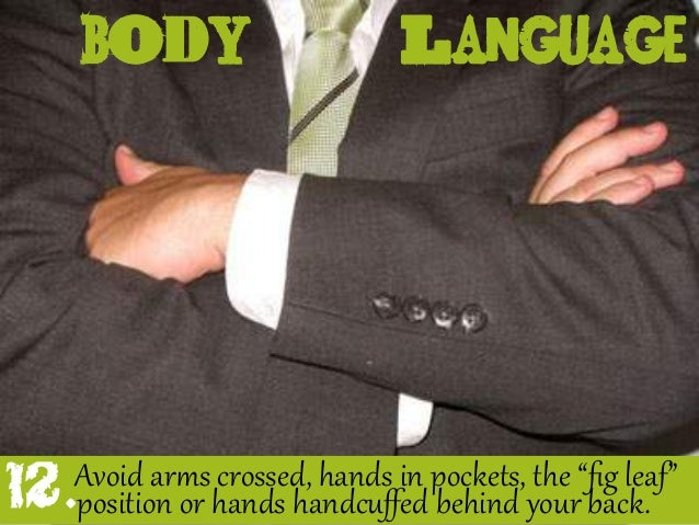 """body Avoid ar_s crossed, hands in pockets, the """"fig leaf"""" position or hands handcuffed behind your back. Language 12."""