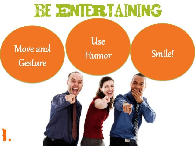 Move and Gest;re Use Humor Smile! 1.