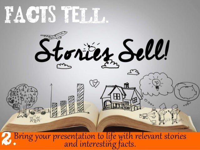 Bring your presentation to life with relevant stories and interesting facts.2.