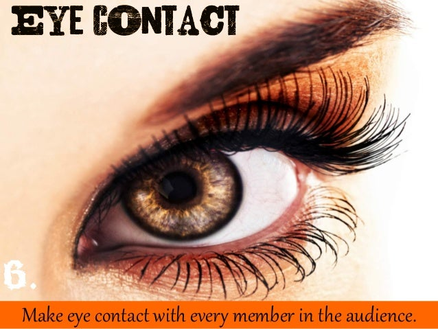 Make eye contact with everH member in the audience. 6.
