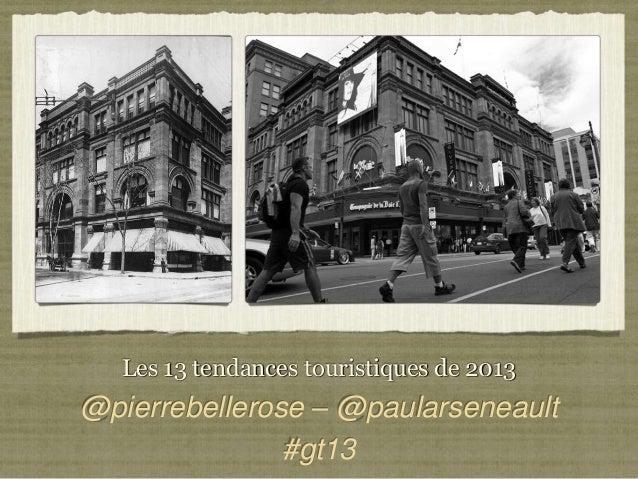 Les 13 tendances touristiques de 2013@pierrebellerose – @paularseneault               #gt13
