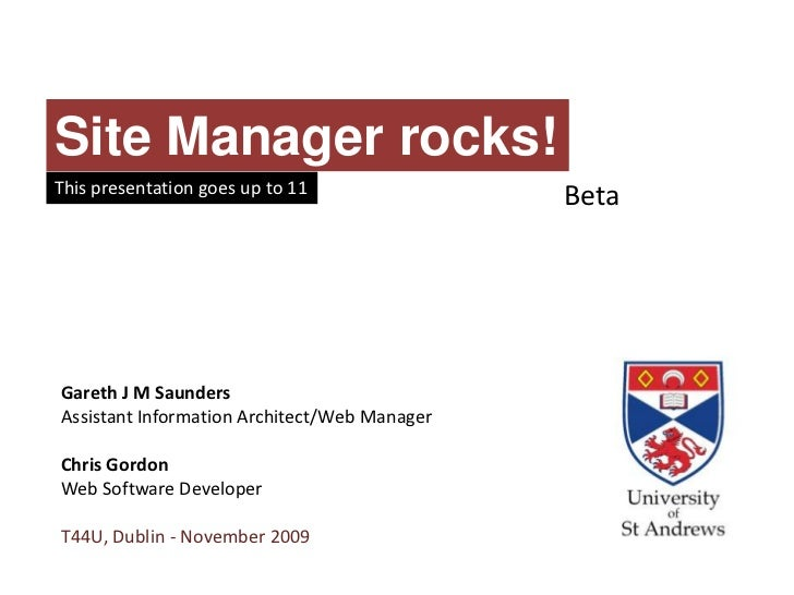 Site Manager rocks!This presentation goes up to 11                                              BetaGareth J M SaundersAss...