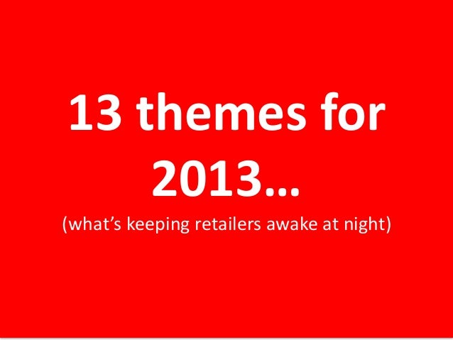 13 themes for 2013… (what's keeping retailers awake at night)