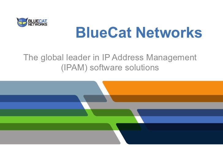 BlueCat NetworksThe global leader in IP Address Management         (IPAM) software solutions
