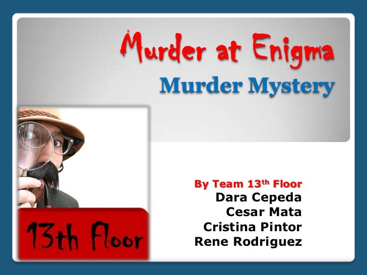 Murder at Enigma  Murder Mystery     By Team 13th Floor       Dara Cepeda          Cesar Mata      Cristina Pintor     Ren...