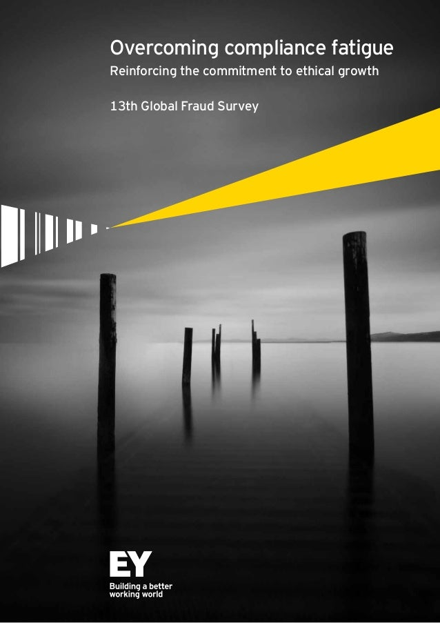 Overcoming compliance fatigue  Reinforcing the commitment to ethical growth  13th Global Fraud Survey