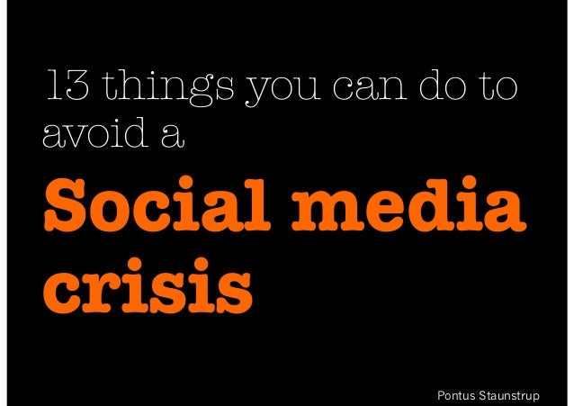 13 things you can do to  avoid a  Social media  crisis  Pontus Staunstrup