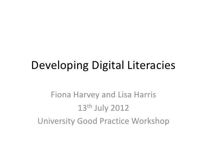 Developing Digital Literacies    Fiona Harvey and Lisa Harris            13th July 2012 University Good Practice Workshop