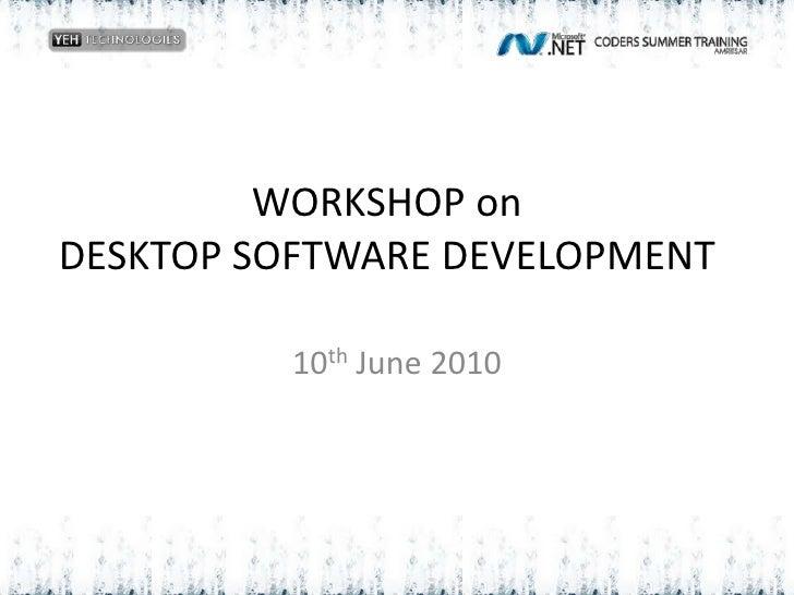 WORKSHOP on DESKTOP SOFTWARE DEVELOPMENT<br />10th June 2010<br />