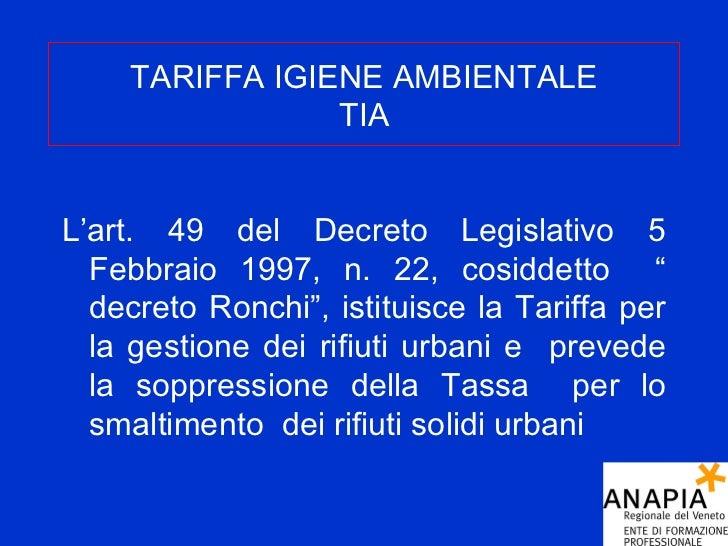 "TARIFFA IGIENE AMBIENTALE TIA <ul><li>L'art. 49 del Decreto Legislativo 5 Febbraio 1997, n. 22, cosiddetto  "" decreto Ronc..."