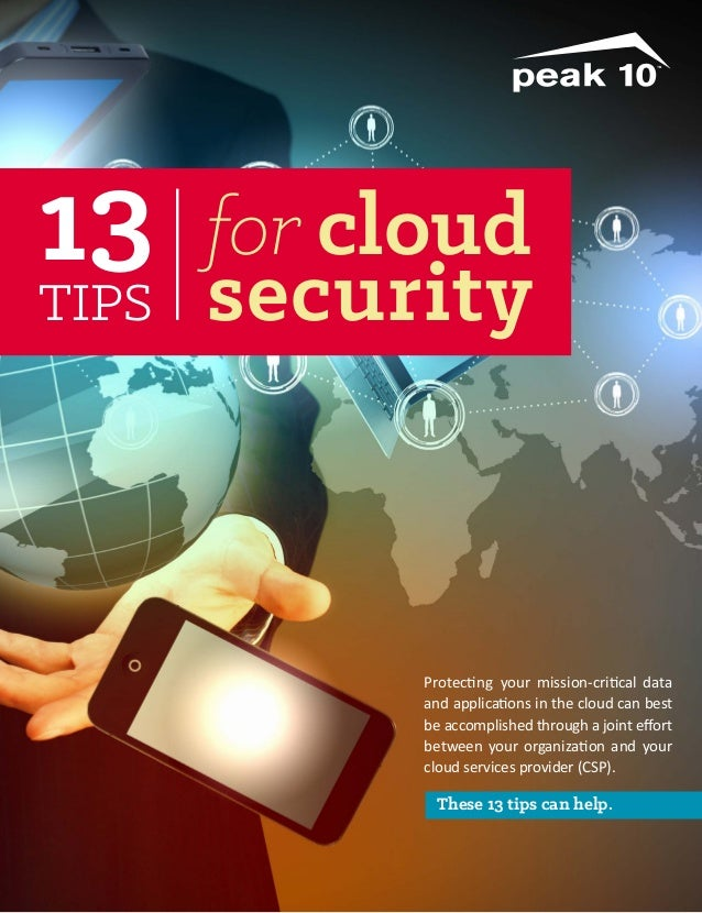 13 tips  for cloud  security  Protecting your mission-critical data and applications in the cloud can best be accomplished...