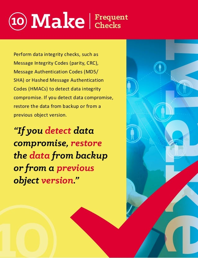 10  Perform data integrity checks, such as Message Integrity Codes (parity, CRC), Message Authentication Codes (MD5/ SHA) ...