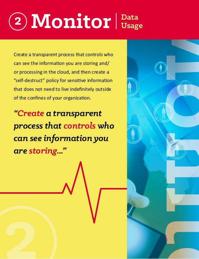 Monitor  Create a transparent process that controls who can see the information you are storing and/ or processing in the ...