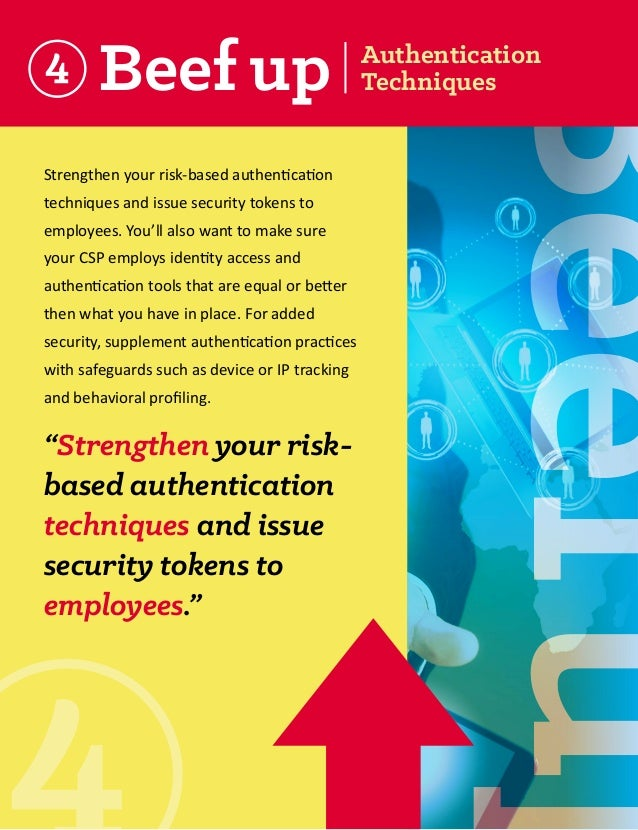 Beef up  Strengthen your risk-based authentication techniques and issue security tokens to employees. You'll also want to ...