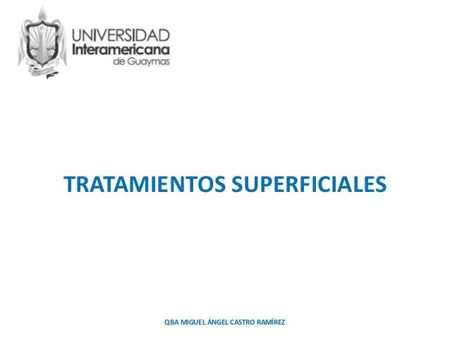 TRATAMIENTOS SUPERFICIALES QBA MIGUEL ÁNGEL CASTRO RAMÍREZ