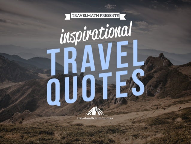 Find more inspirational quotes at: http://www.travelmath.com/quotes/