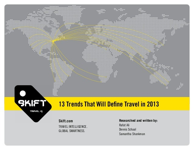 13 Trends That Will Define Travel in 2013Skift.com               Researched and written by:TRAVEL INTELLIGENCE.    Rafat Al...