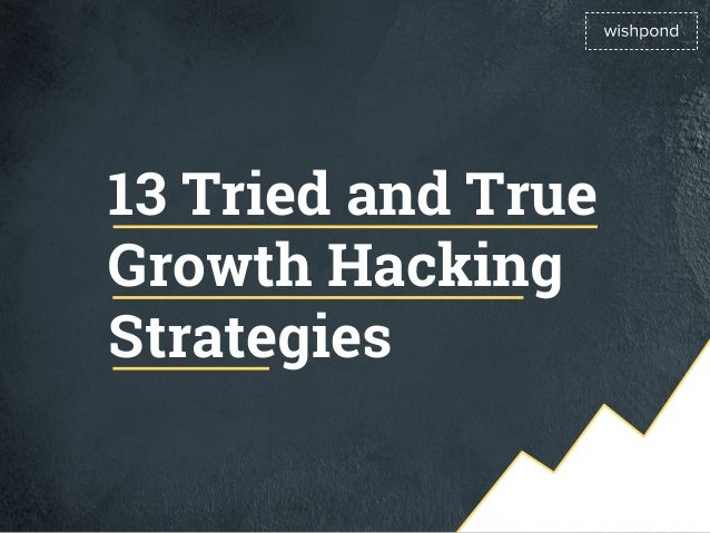 13 Tried and True Growth Hacking Strategies