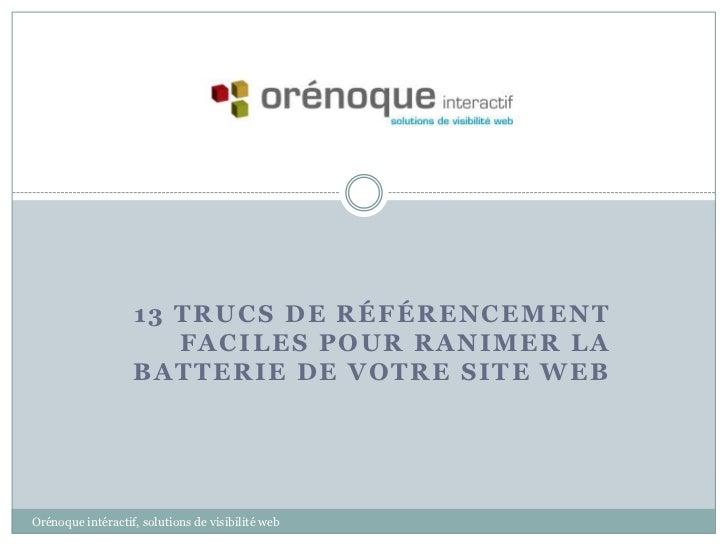 13 trucs de référencement faciles pour ranimer la batterie de votre site web<br />Orénoque intéractif, solutions de visibi...
