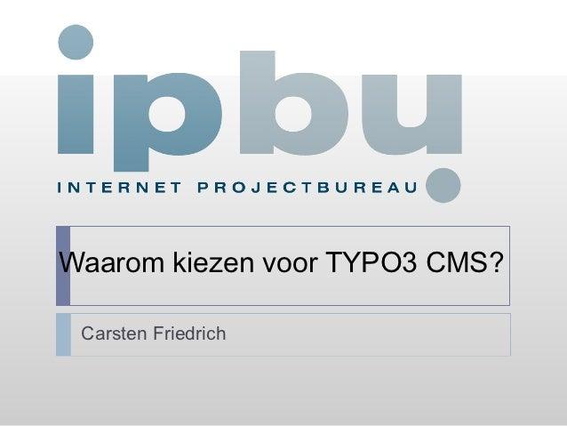 Waarom kiezen voor TYPO3 CMS? Carsten Friedrich