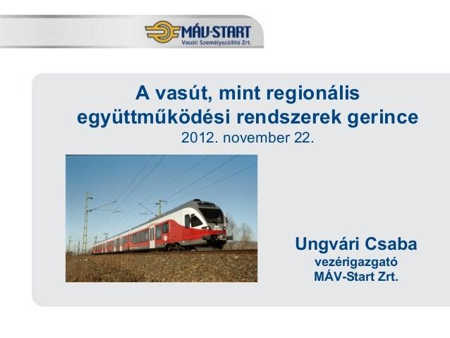 A vasút, mint regionálisegyüttműködési rendszerek gerince                2012. november 22.                               ...