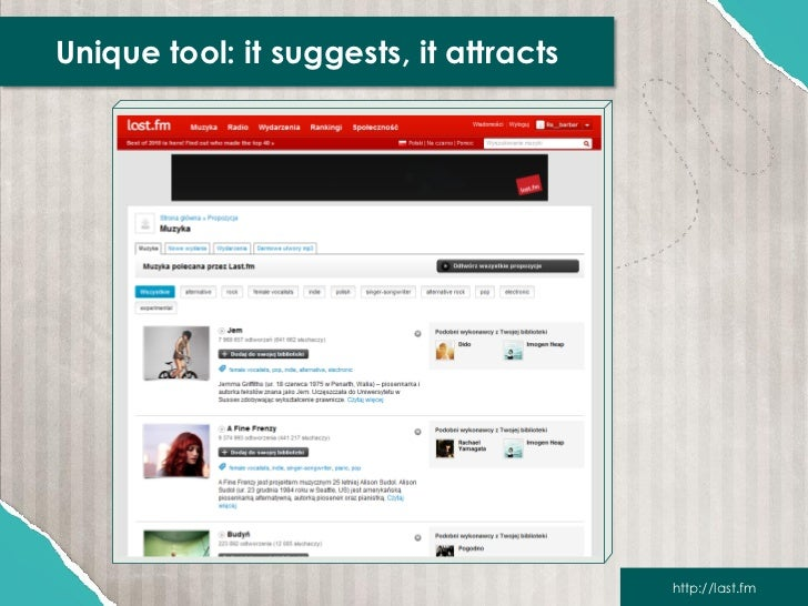 Unique tool: it suggests, it attracts                                        http://last.fm
