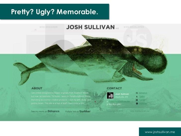 Pretty? Ugly? Memorable.                           www.joshsullivan.me