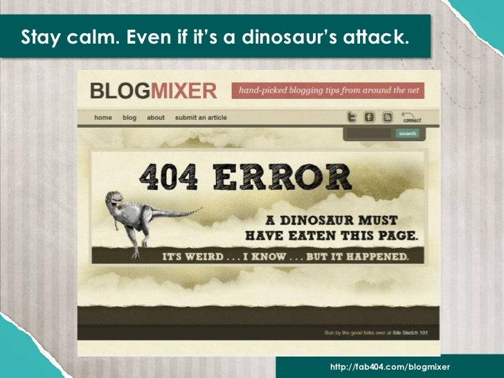 Stay calm. Even if it's a dinosaur's attack.                                   http://fab404.com/blogmixer