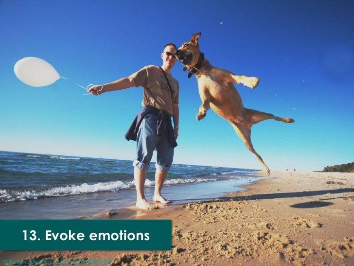 13. Evoke emotionshttp://www.flickr.com/photos/jstar/259210989