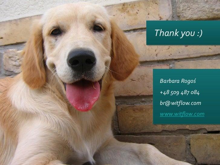 Thank you :) Barbara Rogoś +48 509 487 084 br@witflow.com www.witflow.com