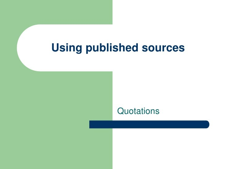 Using published sources<br />Quotations<br />