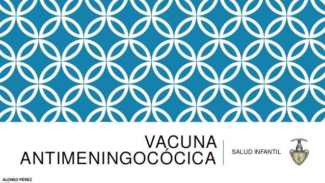VACUNA ANTIMENINGOCÓCICA SALUD INFANTIL ALONSO PÉREZ