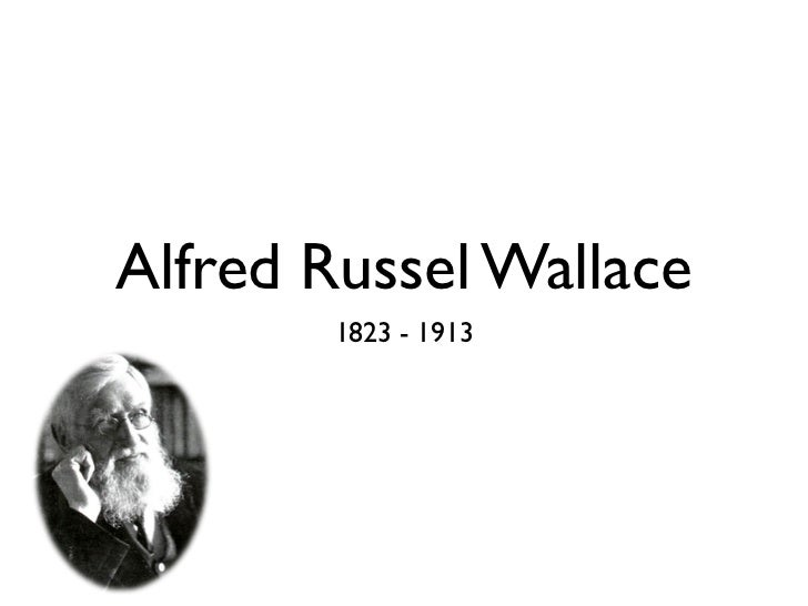 Alfred Russel Wallace       1823 - 1913