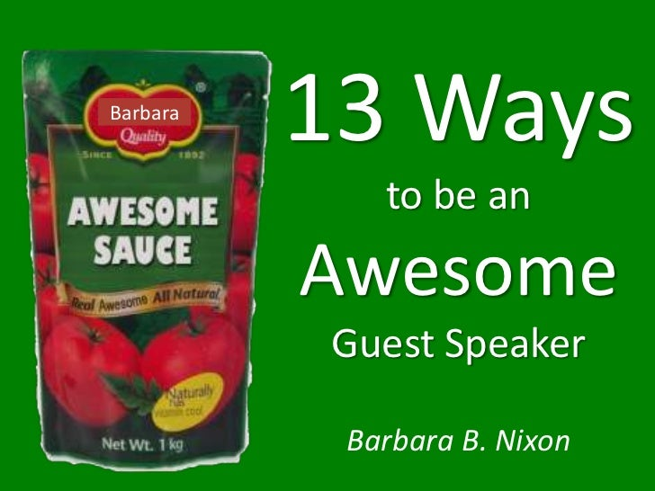 Barbara          13 Ways             to be an          Awesome          Guest Speaker           Barbara B. Nixon