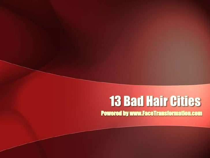 13 Bad Hair Cities<br />Powered by www.FaceTransformation.com<br />