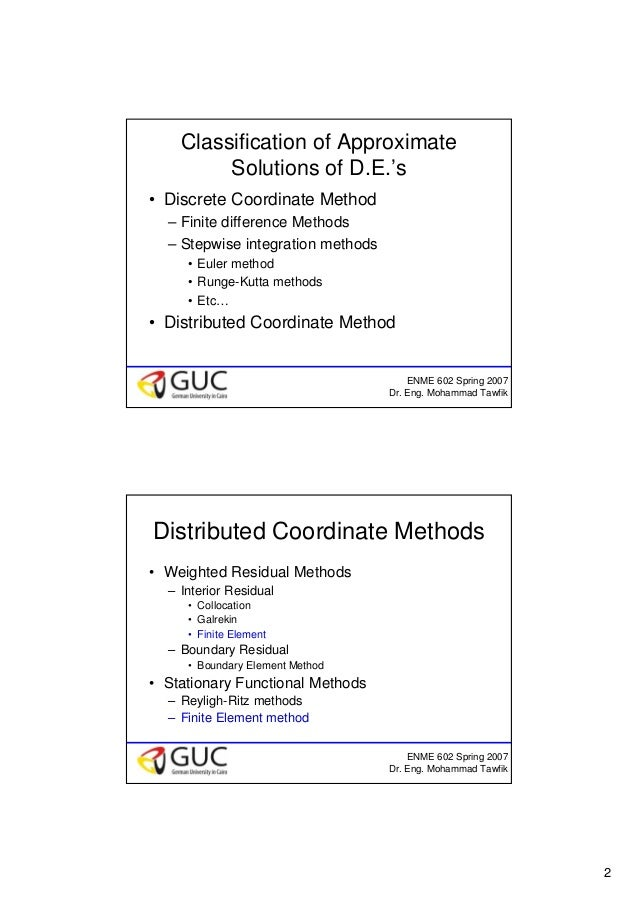 2 ENME 602 Spring 2007 Dr. Eng. Mohammad Tawfik Classification of Approximate Solutions of D.E.'s • Discrete Coordinate Me...