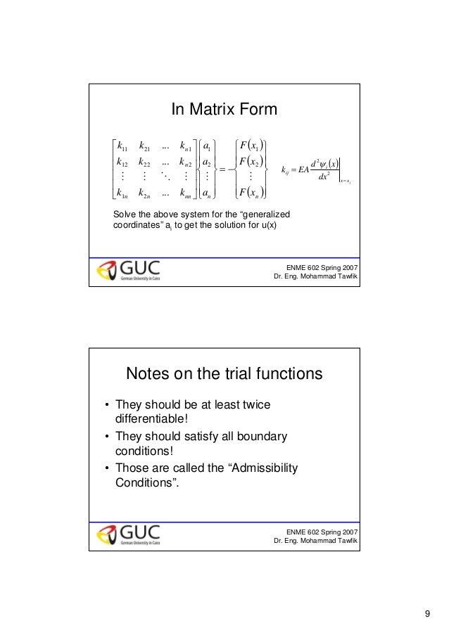9 ENME 602 Spring 2007 Dr. Eng. Mohammad Tawfik In Matrix Form ( ) ( ) ( )⎪ ⎪ ⎭ ⎪ ⎪ ⎬ ⎫ ⎪ ⎪ ⎩ ⎪ ⎪ ⎨ ⎧ −= ⎪ ⎪ ⎭ ⎪ ⎪ ⎬ ⎫ ⎪ ⎪...