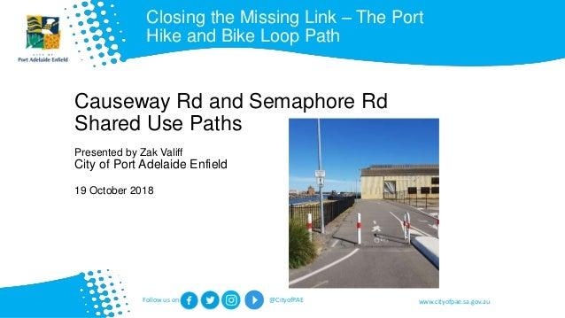 www.cityofpae.sa.gov.auFollow us on @CityofPAE Causeway Rd and Semaphore Rd Shared Use Paths Presented by Zak Valiff City ...