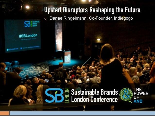Upstart Disruptors Reshaping the Future¡   Danae Ringelmann, Co-Founder, Indiegogo                Sustainable Brands    ...