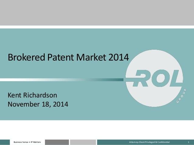 Business Sense • IP MattersBusiness Sense • IP Matters Attorney-Client Privileged & Confidential 1 Brokered Patent Market ...