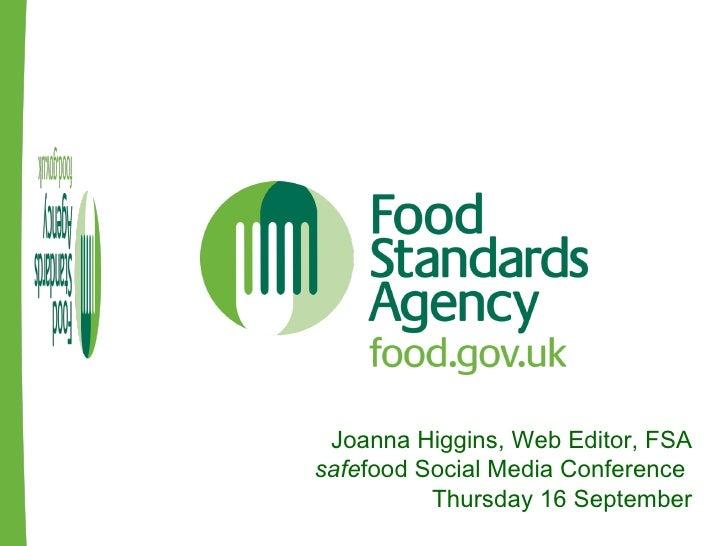 Joanna Higgins, Web Editor, FSA safe food Social Media Conference  Thursday 16 September